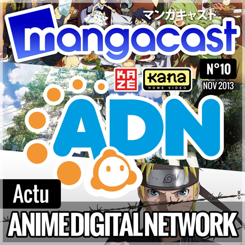 Mangacast N°10 - Dossier d'Actu : ADN - Anime Digital Network, le point sur le service de SVOD/simulcast de Kana et Kazé