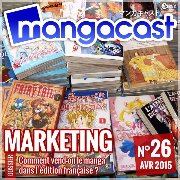 Mangacast N°26 – Dossier : Marketing, comment vend-on du manga en France ?