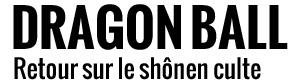 Dragon Ball, retour sur le shônen culte
