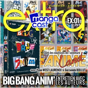Mangacast Extra EX:01 : Big Bang Anim'
