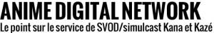 ADN - Anime Digital Network, le point sur le service de SVOD/simulcast de Kana et Kazé