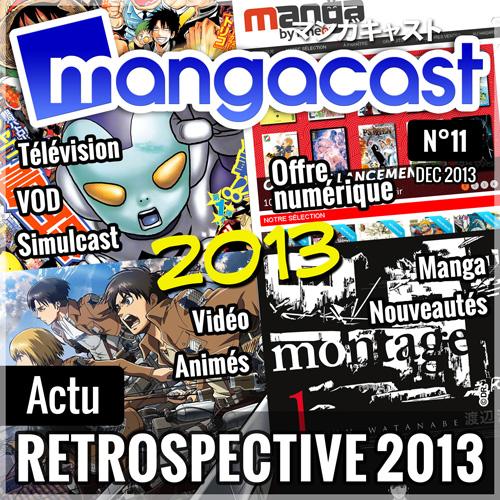 Mangacast N°11 - Dossier d'Actu : Rétrospective 2013, retour sur un an de manga et de japanime