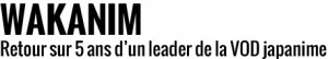 Wakanim, retour sur 5 ans d'un leader de la VOD japanime