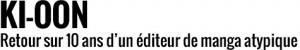 Ki-oon, retour sur 10 ans d'un éditeur de manga atypique