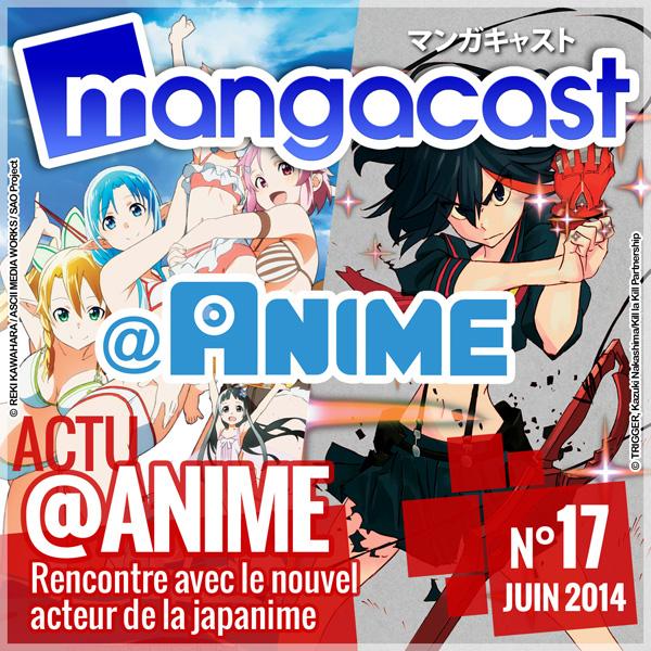 Mangacast N°16 - Dossier d'Actu : @ANIME, rencontre avec un nouvel acteur de la japanime