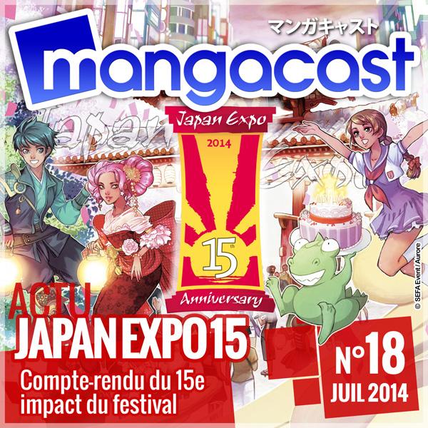 Mangacast N°18 - Dossier d'Actu : Japan Expo 2014, compte-rendu du 15ème impact