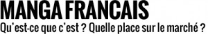 Manga Français, qu'est-ce que c'est ? Quelle place sur le marché ?
