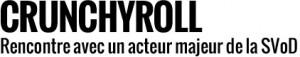Dossier d'Actu : Crunchyroll, rencontre avec un acteur majeur de la diffusion d'animés