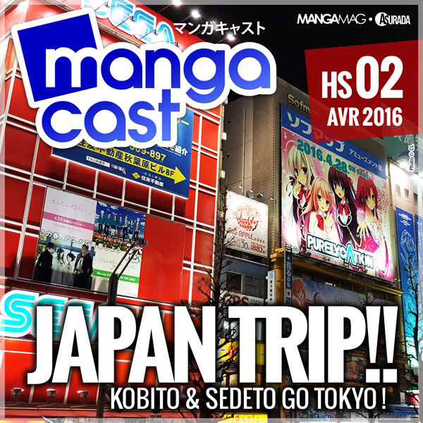 Mangacast Hors-série N°02 : Japan Trip, Kobito & Sedeto go Tokyo !